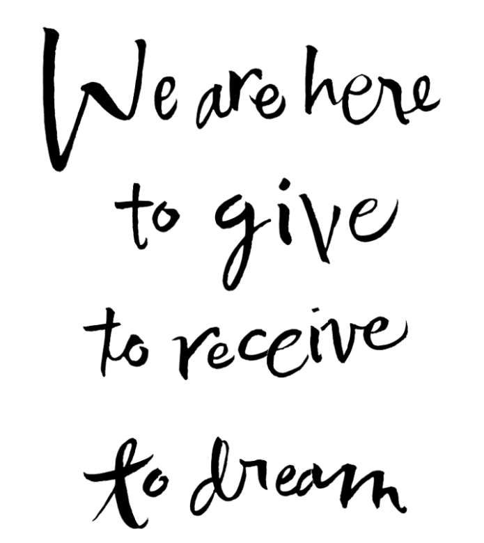 We are here to give to receive to dream - in calligraphy