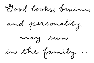 Good lucks, brains, and personality may run in the family... - in calligraphy