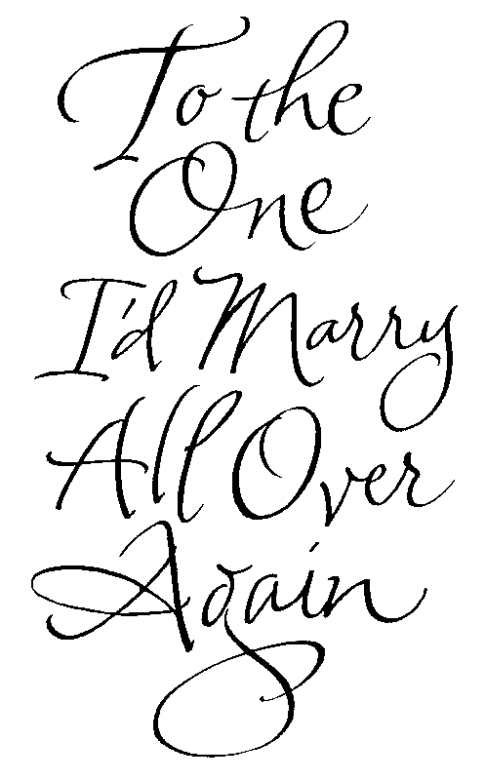 To the one I'd marry all over again - in calligraphy